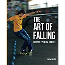 The Art of Falling: Freestyle Slalom Skating (English Edition)