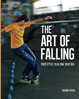 The Art of Falling: Freestyle Slalom Skating (English Edition) de [Grigg, Naomi]