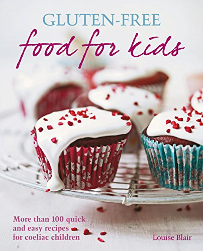 Gluten-free Food for Kids: More than 100 quick and easy recipes for coeliac children (English Edition) por Louise Blair