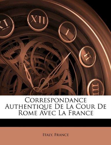 Correspondance Authentique De La Cour De Rome Avec La France