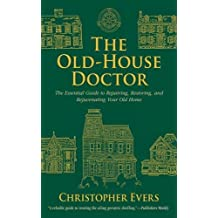 The Old-House Doctor: The Essential Guide for Repairing, Restoring, and Rejuvenating Your Old Home