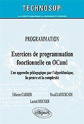 Exercices de Programmation Fonctionnelle en OCaml Une Approche Pédagogique par l'Algorithmique, la Preuve et la Complexité Niveau A