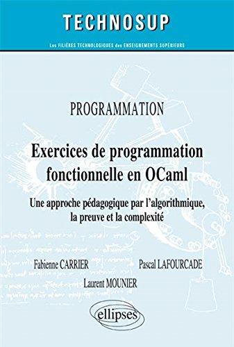 Exercices de Programmation Fonctionnelle en OCaml Une Approche Pdagogique par l'Algorithmique, la Preuve et la Complexit Niveau A