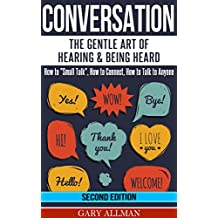 "Conversation: The Gentle Art Of Hearing & Being Heard - HowTo ""Small Talk"", How To Connect, How To Talk To Anyone (Conversation skills, Conversation starters, ... Small talk, Communication) (English Edition)"