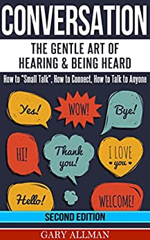 "Conversation: The Gentle Art Of Hearing & Being Heard - HowTo ""Small Talk"", How To Connect, How To Talk To Anyone (Conversation skills, Conversation starters, Small talk, Communication) by [Allman, Gary]"