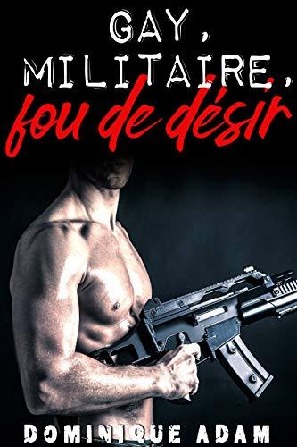 Gay, Militaire, Fou de Désir (MM): (Une Histoire Adulte M/M, Entre Hommes, LGBT) par  Dominique Adam