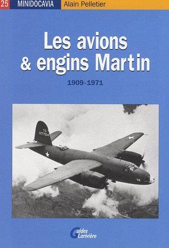 Les avions et engins Martin : 1909-1971 par Alain Pelletier