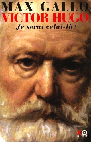 Victor Hugo, tome 2 : Je serai celui-là, 1844-1885 par Max Gallo