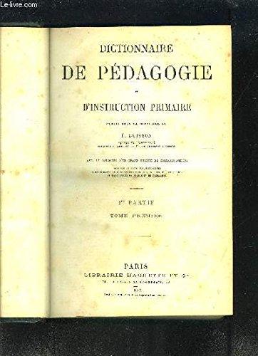 DICTIONNAIRE DE PEDAGOGIE ET D INSTRUCTION PRIMAIRE- 1ère partie- Tome 1er