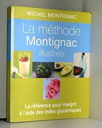 La méthode Montignac illustrée. La référence pour maigrir à lâide des index glycémiques