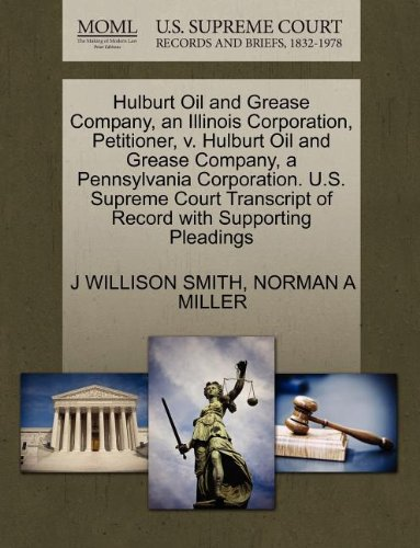 Hulburt Oil and Grease Company, an Illinois Corporation, Petitioner, v. Hulburt Oil and Grease Company, a Pennsylvania Corporation. U.S. Supreme Court Transcript of Record with Supporting Pleadings