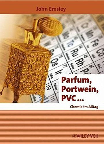 Parfum, Portwein, PVC ...: Chemie im Alltag (Erlebnis Wissenschaft)