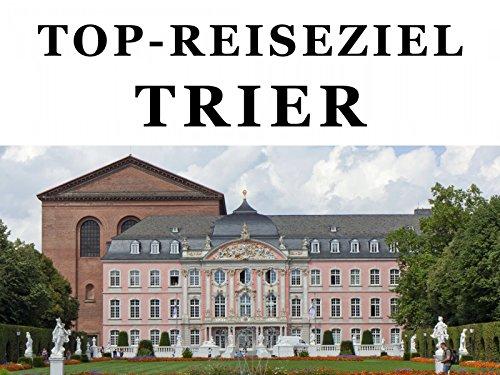 Top-Reiseziel Trier. Band 1: Trier: Kulturelles Erbe und Moderne