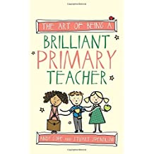 The Art of Being A Brilliant Primary Teacher (The Art of Being Brilliant series) by Andy Cope (2015-10-07)