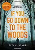 If You Go Down to the Woods: A powerful and gripping debut thriller which will send y...