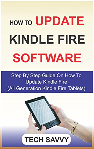 HOW TO UPDATE KINDLE FIRE SOFTWARE: Step By Step Guide On How To Update Kindle Fire (Kindle Fire 7, HD 8, HD 10, 1st, 2nd, 3rd, 4th, 5th, 6th, 7th & 8th ... Kindle Fire Tablets) (English Edition)