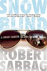 Snowblind: A Brief Career in the Cocaine Trade by Robert Sabbag (2010-06-08)