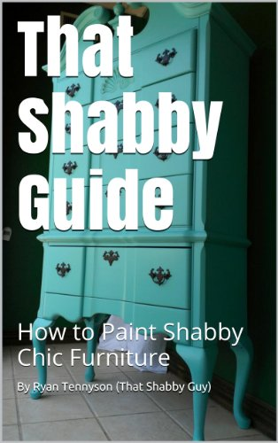 That Shabby Guide: How To Paint Shabby Chic Furniture By [Tennyson (That  Shabby