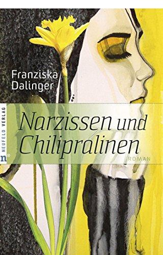 Narzissen und Chilipralinen: Roman
