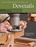 Woodworker's Guide to Dovetails: How to Make the Essential Joint by Hand or Machine