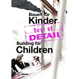 Best of Detail Bauen Für Kinder/ Building for Children: Highlights Aus Detail/ Highlights from Detail