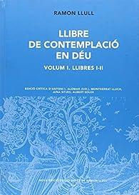 Llibre de contemplació en Déu, Vol. 1. Llibres I-II: Llibre De Contemplació En Déu 1 par Ramon Llull