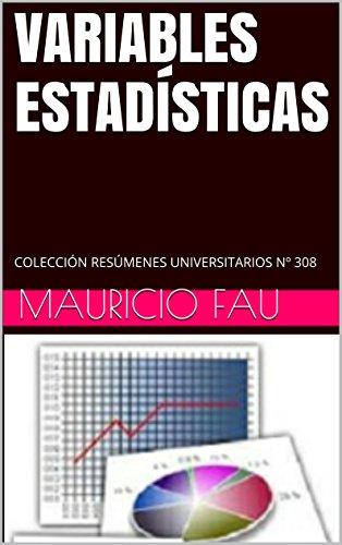 VARIABLES ESTADÍSTICAS: COLECCIÓN RESÚMENES UNIVERSITARIOS Nº 308 por Mauricio Fau
