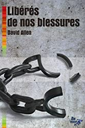 Libéré de nos blessures (French Edition)