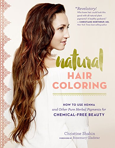 Natural Hair Coloring: How to Use Henna and Other Pure Herbal Pigments for Chemical-Free Beauty (English Edition)