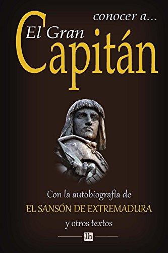 Conocer a El Gran Capitan: Con la autobiografia del Sanson de Extremadura y otros textos (lecturas hispanicas) por Manuel Jose de Quintana