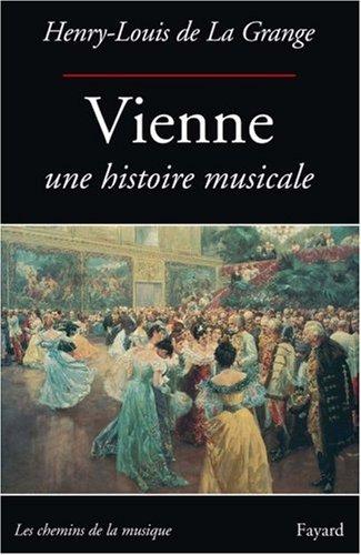 VIENNE UNE HISTOIRE MUSICALE par Henry-Louis de La Grange