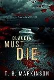 Claudia Must Die by T. B. Markinson