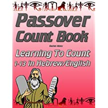 Passover Count Book: Learning To Count 1-13 in Hebrew/English  Based on  Echad Mi Yodea (Who Know One?) Passover Song (English Edition)