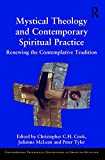 Mystical Theology and Contemporary Spiritual Practice: Renewing the Contemplative Tradition (Contemporary Theological Explorations in Mysticism)