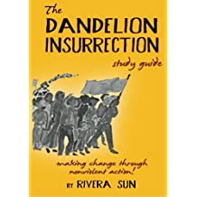 The Dandelion Insurrection Study Guide: - making change through nonviolent action -