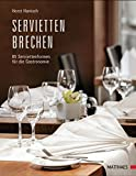 Serviettenbrechen: 66 Serviettenformen für die Gastronomie