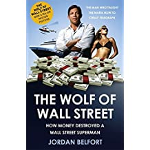 The Wolf of Wall Street: How Money Destroyed a Wall Street Superman by Jordan Belfort (2008-08-01)