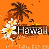 Hawaii Lounge (Chilled Tunes from the Aloha Island)