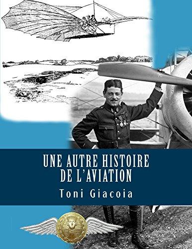 Une Autre Histoire de l'Aviation: La Conquête de l'Air Jusqu'à Maxime LENOIR, As des As de Verdun en 1916, Héros de Tours et de l'Indre-et-Loire par Toni Giacoia