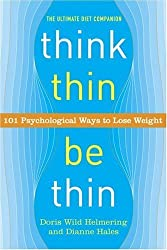 Think Thin, Be Thin: 101 Psychological Ways to Lose Weight: Written by Dianne Hales, 2005 Edition, Publisher: Broadway Books [Paperback]
