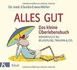Alles gut - Das kleine Überlebensbuch: Soforthilfe bei Belastung, Trauma & Co. (Amazon.de)