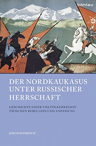 Der Nordkaukasus unter russischer Herrschaft: Geschichte einer Vielvölkerregion zwischen Rebellion und Anpassung (Beiträge zur Geschichte Osteuropas, Band 49)