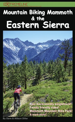 Mountain Biking Mammoth & the Eastern Sierra: The Best Bike Trails & Rides of Mammoth Mountain, Owens Valley, White Mountains, Alabama Hills, Bishop, ... Sonora Pass, Walker, Coleville, and more!: 1
