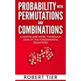 Probability with Permutations and Combinations: A Deeper and More Thorough Look at the Fundamental Equations (English Edition)