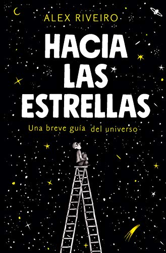Hacia las estrellas: Una breve guía del universo (No ficción) por Álex Riveiro