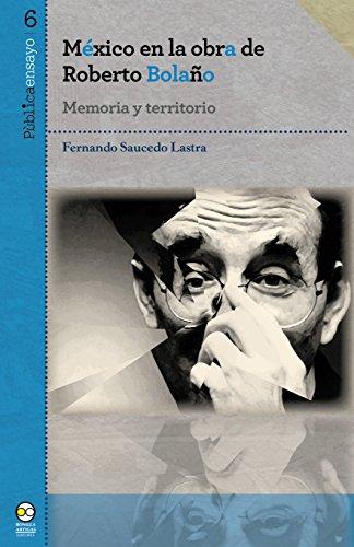 México en la obra de Roberto Bolaño: Memoria y territorio (Pùblicaensayo n 6)