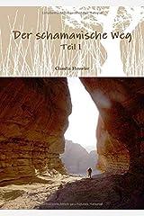 Der schamanische Weg - Teil 1: Ein ungewöhnliches Lehrbuch zum Selbststudium  oder besser zur Selbsterfahrung (Schamanismus, Band 1) Taschenbuch