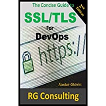 A Concise Guide to SSL/TLS for DevOps: 2nd Edition (English Edition)