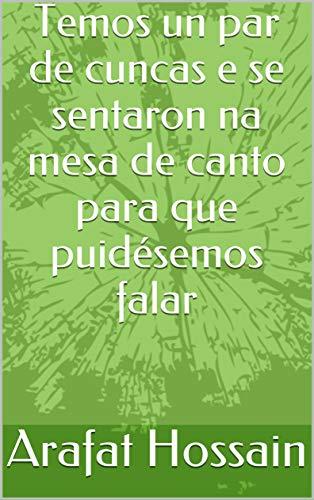 Temos un par de cuncas e se sentaron na mesa de canto para que puidésemos falar (Galician Edition)
