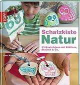 Schatzkiste Natur: 35 Bastelideen mit Blättern, Steinen & Co.
